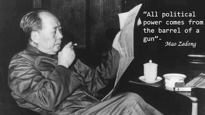 """""""All political power comes from the barrel of gun""""- Mao Zedong"""